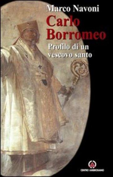 Carlo Borromeo. Profilo di un vescovo santo - Marco Navoni | Ericsfund.org