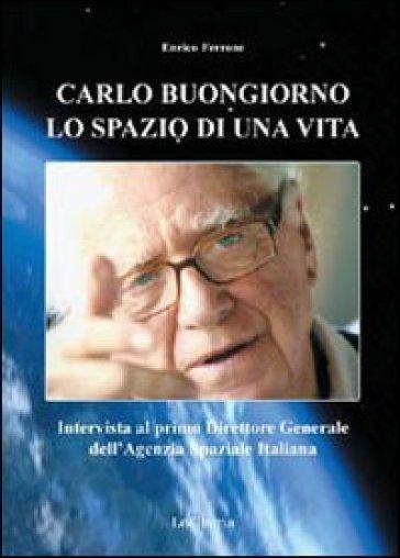 Carlo Buongiorno, lo spazio di una vita. Intervista al primo direttore generale dell'agenzia spaziale italiana - Enrico Ferrone   Thecosgala.com
