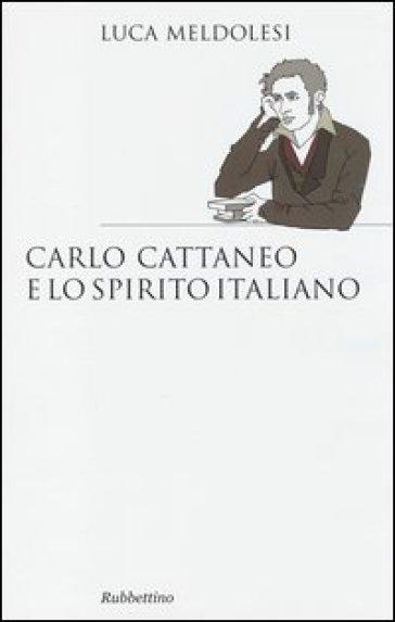 Carlo Cattaneo e lo spirito italiano - Luca Meldolesi |
