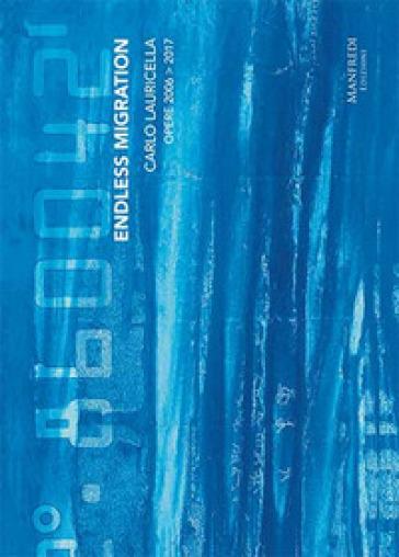 Carlo Lauricella. Endless migration. Opere 2006-2017. Ediz. italiana e inglese - Carlo Lauricella |