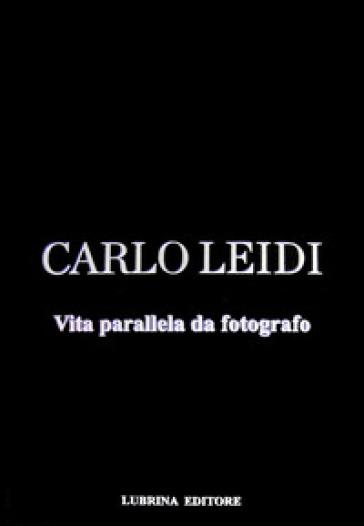 Carlo Leidi. Vita parallela da fotografo. Ediz. illustrata - D. Guerini   Jonathanterrington.com