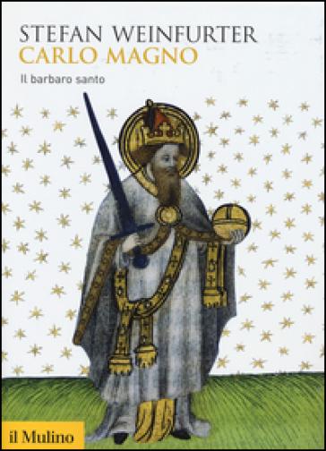 Carlo Magno. Il barbaro santo - Stefan Weinfurter | Rochesterscifianimecon.com