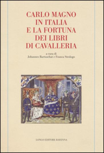 Carlo Magno in Italia e la fortuna dei libri di cavalleria - J. Bartuschat   Ericsfund.org