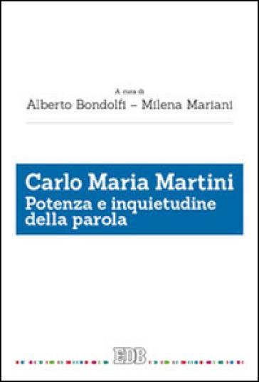 Carlo Maria Martini. Potenza e inquietudine della parola - A. Bondolfi |