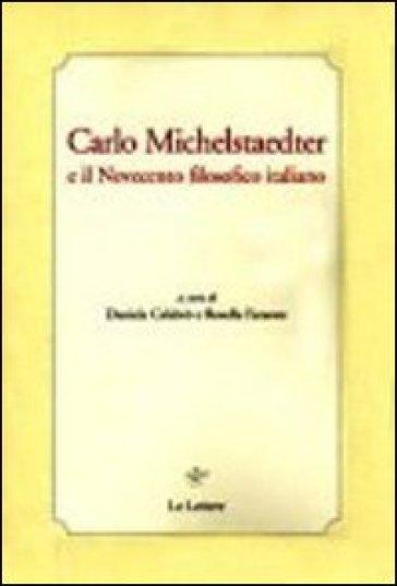 Carlo Michelstaedter e il Novecento filosofico italiano - Rosella Faraone |