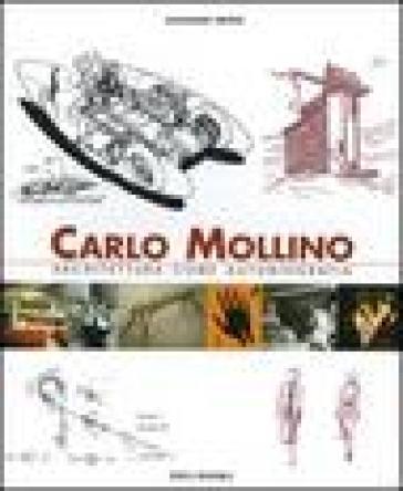 Carlo Mollino. Architettura come autobiografia-Carlo Mollino. Architecture as autobiography-Carlo Mollino. La capanna Lago Nero - Giovanni Brino |