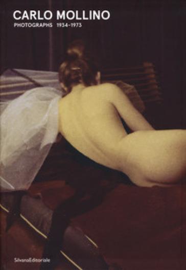 Carlo Mollino. Fotografie 1934-1973. Catalogo della mostra (Torino, 18 gennaio-13 maggio 2018). Ediz. italiana e inglese - F. Zanot |