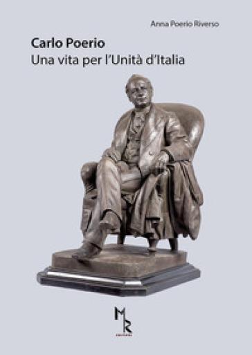 Carlo Poerio. Una vita per l'Unità d'Italia - Anna Poerio Riverso |