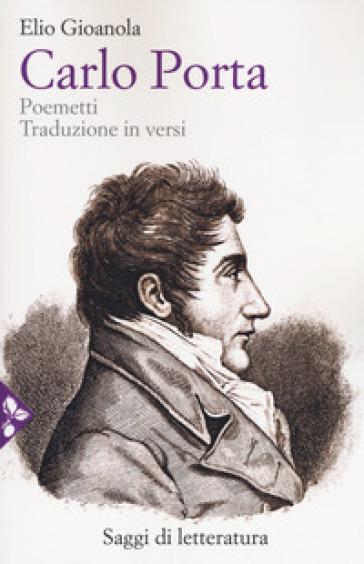 Carlo Porta. Poemetti. Traduzione in versi - Elio Gioanola | Rochesterscifianimecon.com