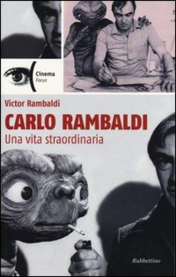 Carlo Rambaldi. Una vita straordinaria - Victor Rambaldi pdf epub