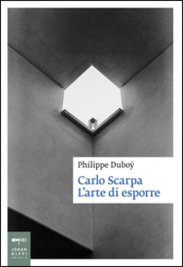 Carlo Scarpa. L'arte di esporre - Philippe Duboy   Thecosgala.com