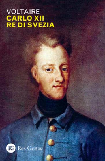 Carlo XII re di Svezia - Voltaire |