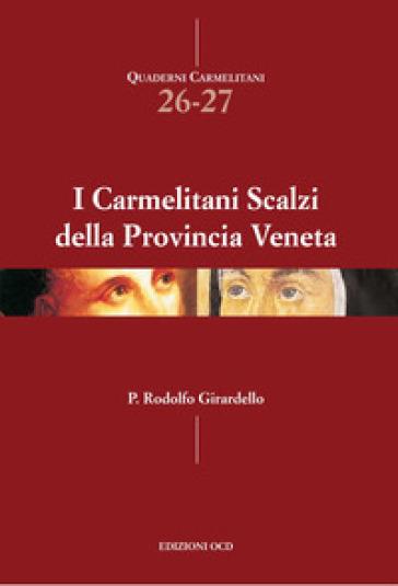 I Carmelitani Scalzi della provincia veneta - Rodolfo Girardello | Kritjur.org