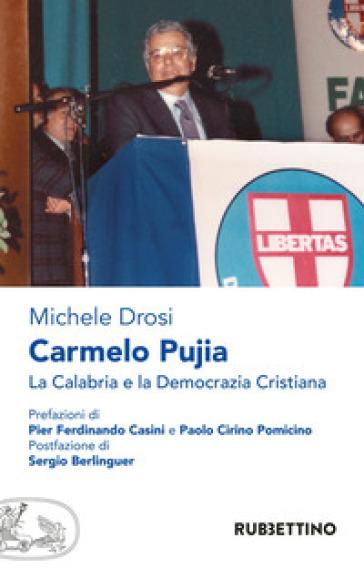 Carmelo Pujia. La Calabria e la Democrazia Cristiana - Michele Drosi | Kritjur.org
