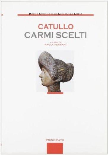 Carmi scelti. Per le Scuole superiori - Gaio Valerio Catullo |