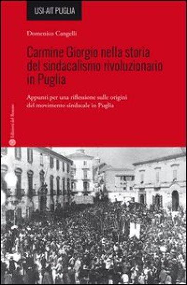 Carmine Giorgio nella storia del sindacalismo rivoluzionario in Puglia. Appunti per una riflessione sulle origini del movimento sindacale in Puglia - Domenico Cangelli |