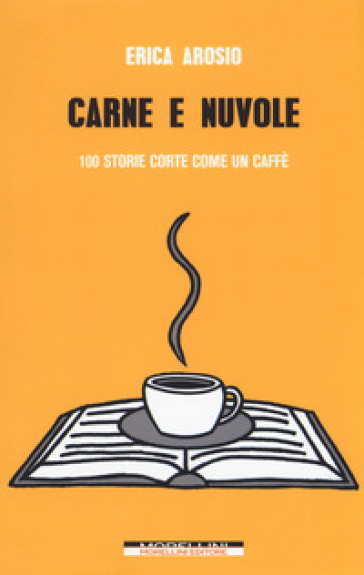 Carne e nuvole. 100 storie corte come un caffè - Erica Arosio |