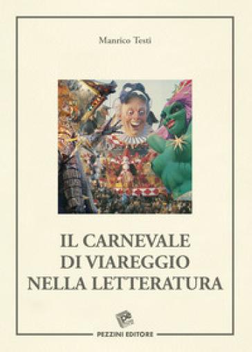 Il Carnevale di Viareggio nella letteratura - Manrico Testi  