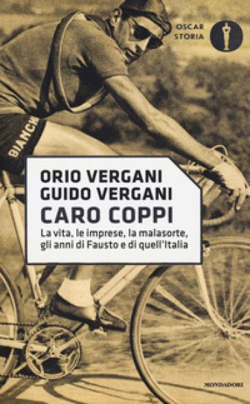 Caro Coppi. La vita, le imprese, la malasorte, gli anni di Fausto e di quell'Italia - Orio Vergani pdf epub