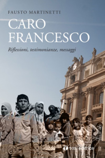 Caro Francesco. Riflessioni, testimonianze, messaggi - Fausto Marinetti |