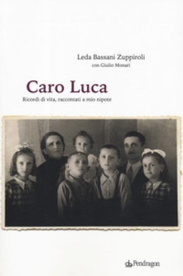 Caro Luca. Ricordi di vita, racconti a mio nipote - Leda Bassani Zuppiroli | Kritjur.org