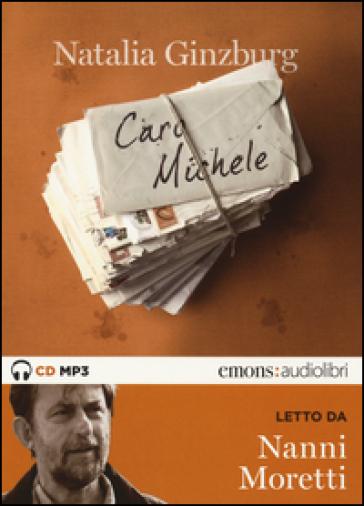 Caro Michele letto da Nanni Moretti. Audiolibro. CD Audio Formato MP3. Ediz. integrale - Natalia Ginzburg |
