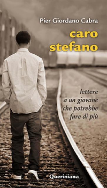 Caro Stefano. Lettere a un giovane che potrebbe fare di più - Pier Giordano Cabra pdf epub