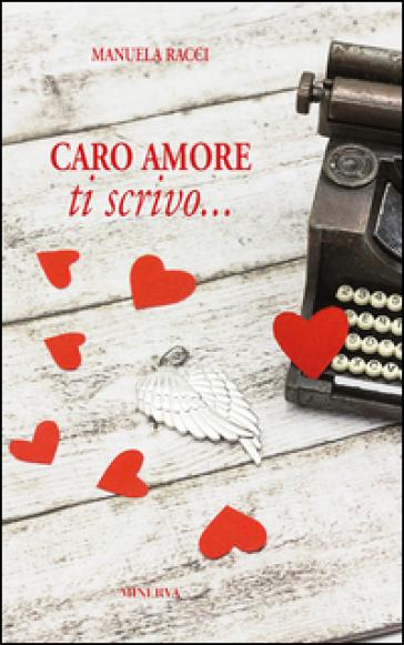 Caro amore, ti scrivo... - Manuela Racci | Ericsfund.org