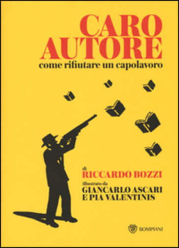 Caro autore. Come rifiutare un capolavoro - Riccardo Bozzi   Thecosgala.com