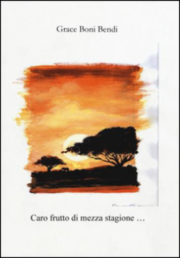 Caro frutto di mezza stagione - Grace Boni Bendi | Thecosgala.com