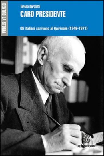 Caro presidente. Gli italiani scrivono al Quirinale (1946-1971) - Teresa Bertilotti |