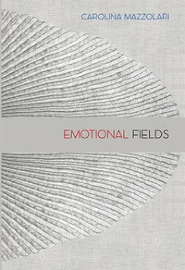 Carolina Mazzolari. Emotional fields - Marina Warner |