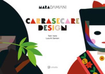 Carrasecare design. Ediz. italiana e inglese - Mara Damiani | Thecosgala.com