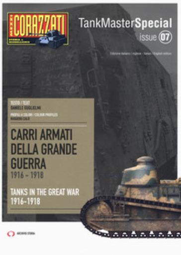 Carri armati della grande guerra 1916-1918-Tanks in the Great War 1916-1918. Tank master special - Daniele Guglielmi |