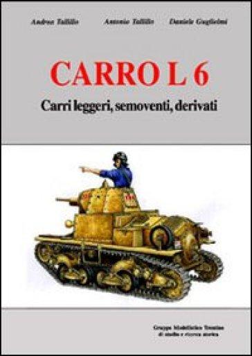 Carro L6. Carri leggeri, semoventi, derivati. Ediz. illustrata - Andrea Tallillo |