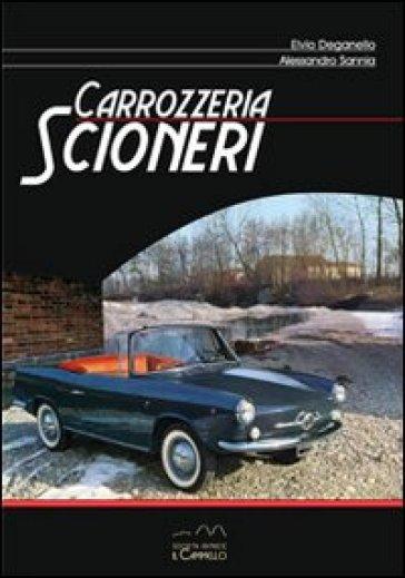 Carrozzeria Scioneri. Ediz. italiana e inglese - Elvio Deganello  