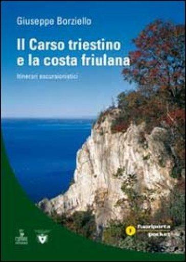 Il Carso triestino e la costa friulano. Itinerari escursionistici - Giuseppe Borziello |