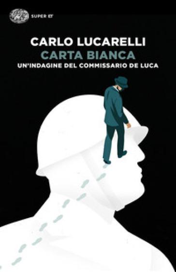 Carta bianca. Un'indagine del commissario De Luca - Carlo Lucarelli |