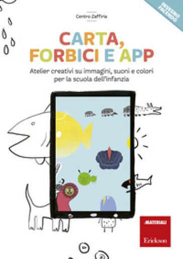 Carta, forbici e app. Atelier creativi su immagini, suoni e colori per la scuola dell'infanzia - Centro Zaffiria  