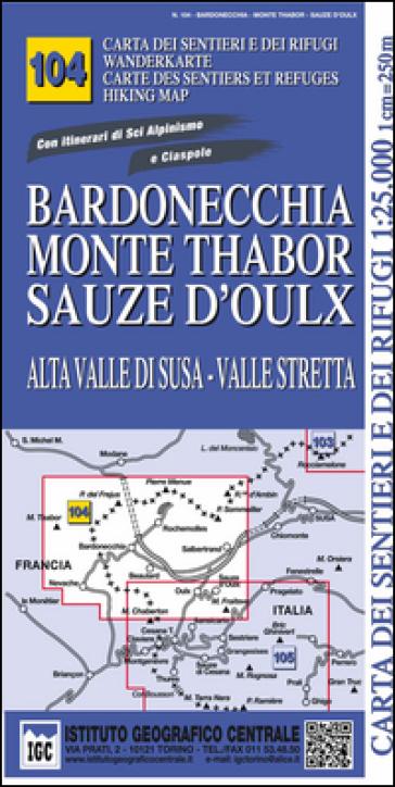 Carta n. 104 Bardonecchia, monte Thabor, Sauze d'Oulx 1:25.000. Carta dei sentieri e dei rifugi. Serie monti