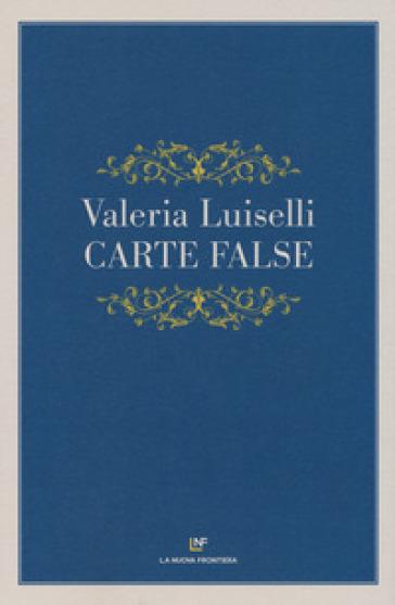 Carte false - Valeria Luiselli |