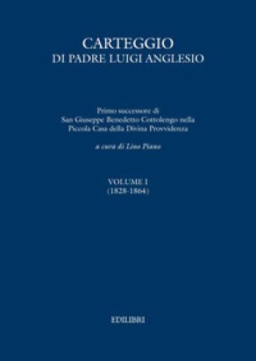 Carteggio di Padre Luigi Anglesio. Ediz. critica. 1: (1828-1864) - L. Piano  