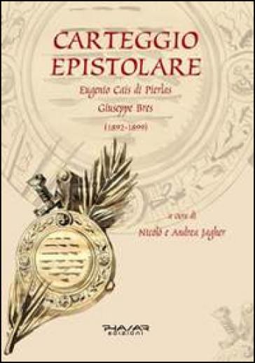 Carteggio epistolare. Eugenio Cais di Pierlas. Giuseppe Bres (1892-1899) - A. Jagher |