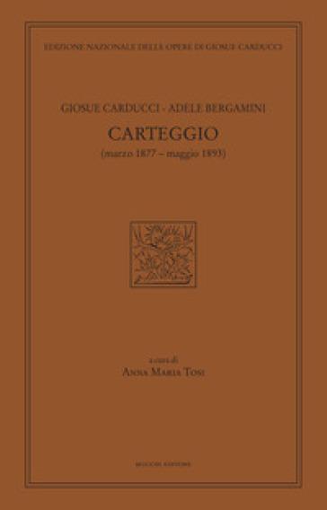 Carteggio (marzo 1877-maggio 1893) - Giosuè Carducci  