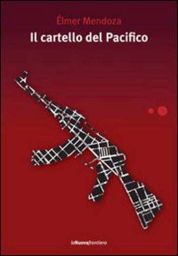 Cartello del Pacifico (Il) - Elmer Mendoza |