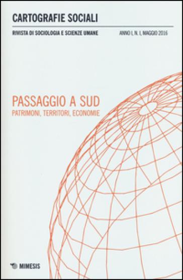 Cartografie sociali. Rivista di sociologia e scienze umane (2016). 1.Passaggio a sud. Patrimoni, territori, economie - A. Petrillo |