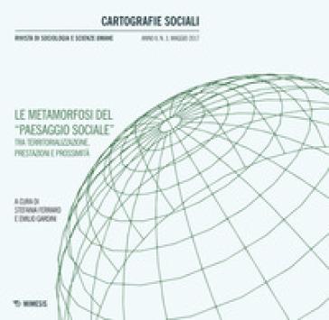 Cartografie sociali. Rivista di sociologia e scienze umane (2017). 3: Le metamorfosi del «paesaggio sociale» fra territorializzazione, prestazione e prossimità - A. Petrillo |