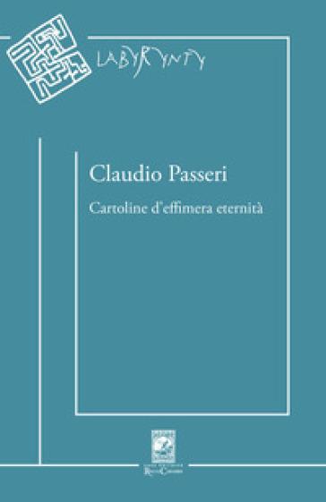 Cartoline d'effimera eternità - Claudio Passeri  