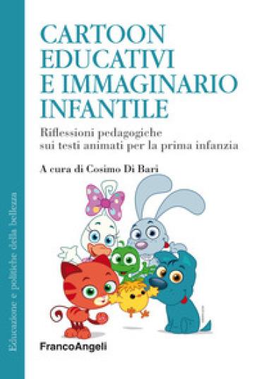 Cartoon educativi e immaginario infantile. Riflessioni pedagogiche sui testi animati per la prima infanzia - C. Di Bari pdf epub