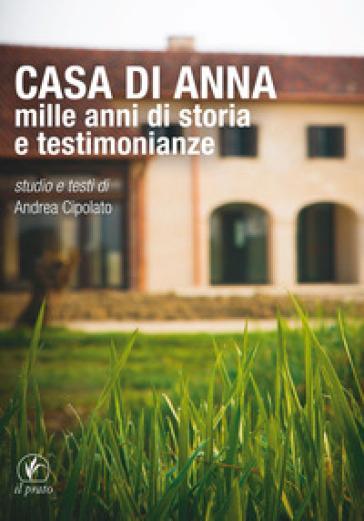 Casa di Anna. Mille anni di storia e testimonianze - A. Cipolato |